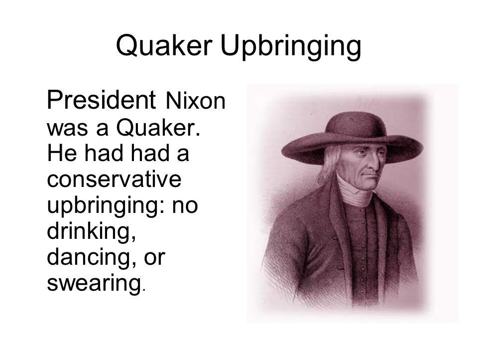 Quaker Upbringing President Nixon was a Quaker.