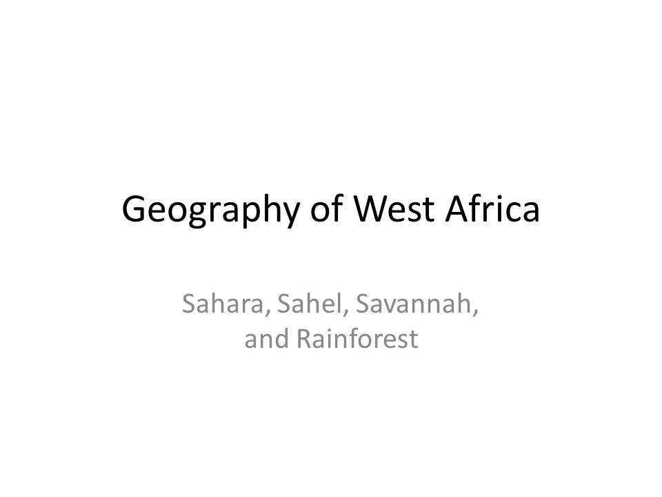 Geography of West Africa Sahara, Sahel, Savannah, and Rainforest