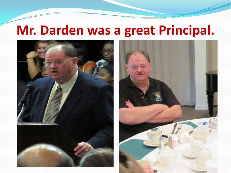 Mr. Darden was a great Principal.