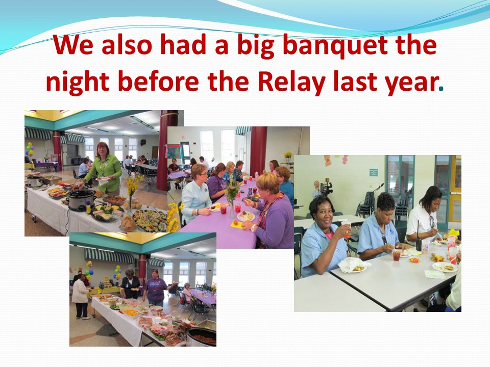 We also had a big banquet the night before the Relay last year.