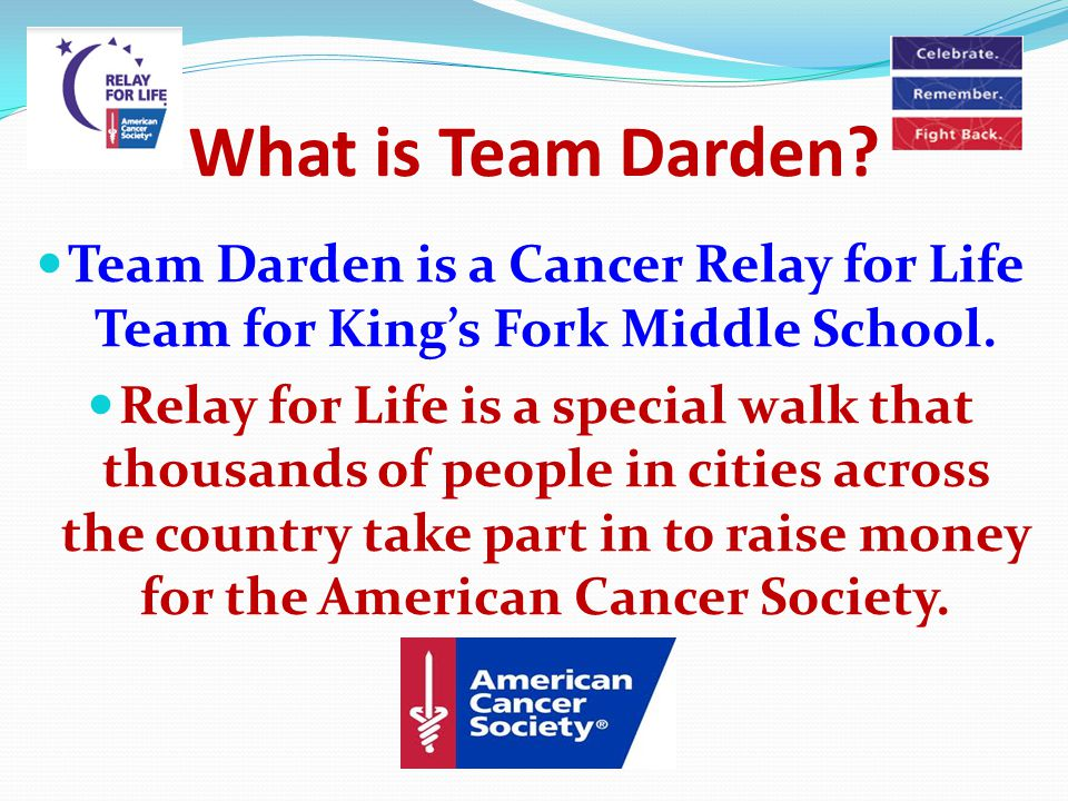 What is Team Darden. Team Darden is a Cancer Relay for Life Team for King's Fork Middle School.