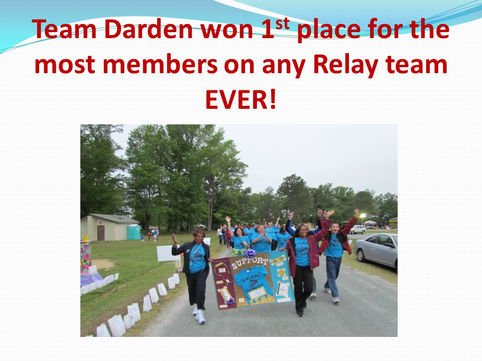 Team Darden won 1 st place for the most members on any Relay team EVER!