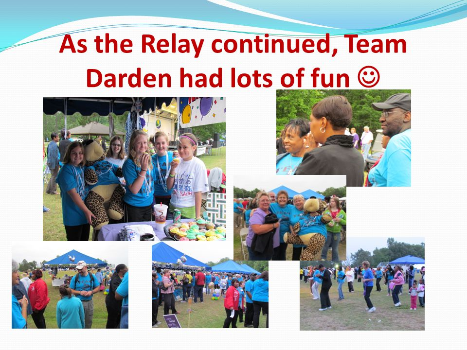 As the Relay continued, Team Darden had lots of fun