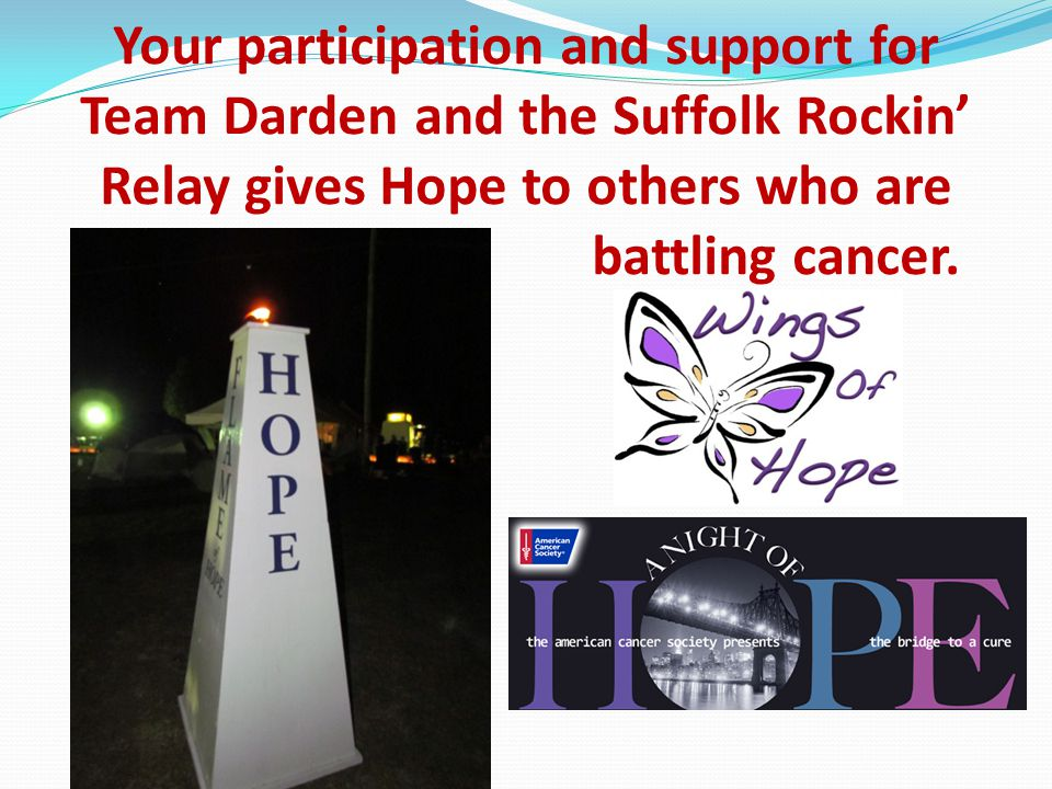 Your participation and support for Team Darden and the Suffolk Rockin' Relay gives Hope to others who are battling cancer.