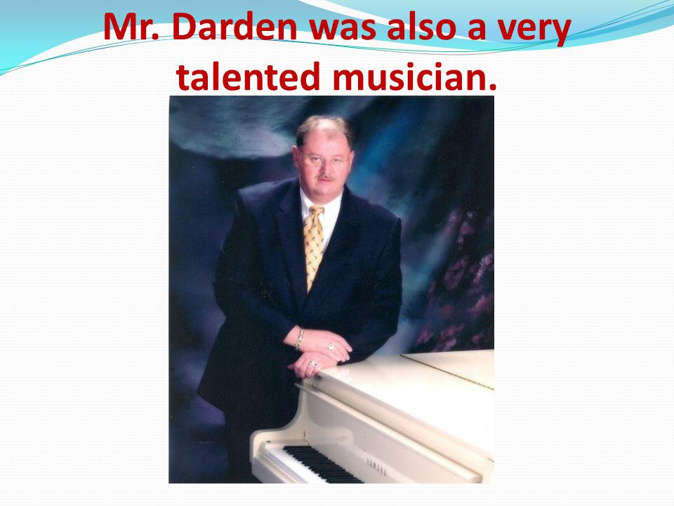 Mr. Darden was also a very talented musician.