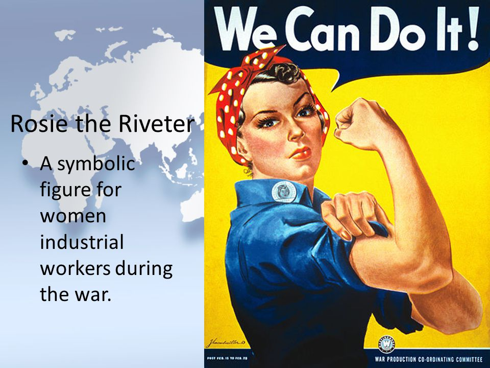 Rosie the Riveter A symbolic figure for women industrial workers during the war.