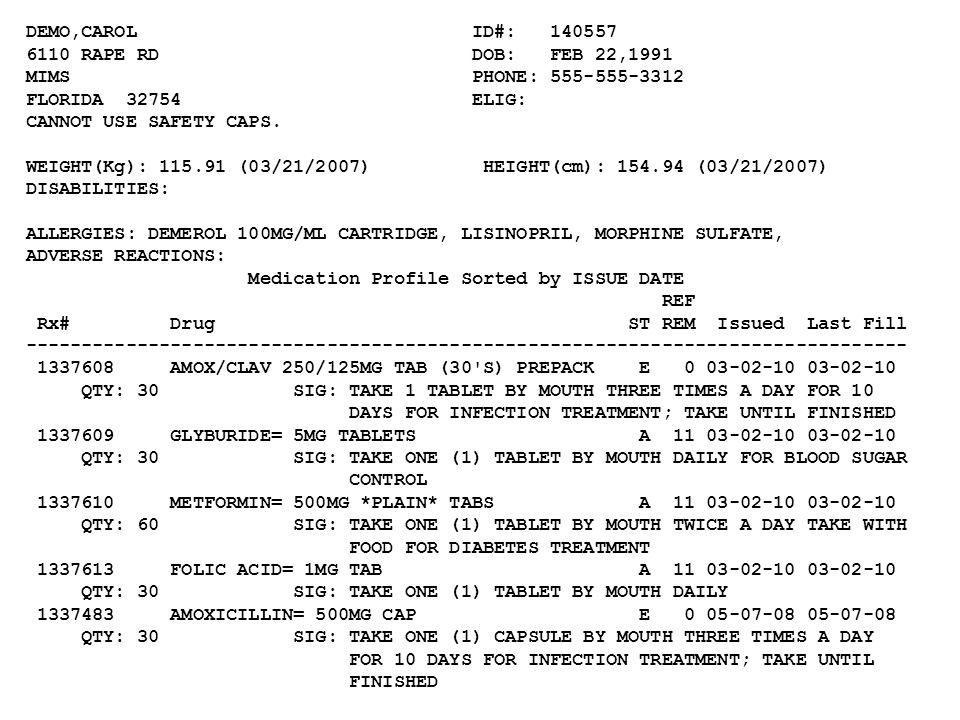 DEMO,CAROL ID#: 140557 6110 RAPE RD DOB: FEB 22,1991 MIMS PHONE: 555-555-3312 FLORIDA 32754 ELIG: CANNOT USE SAFETY CAPS.