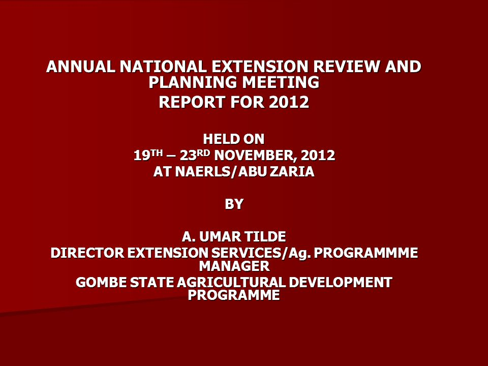 ANNUAL NATIONAL EXTENSION REVIEW AND PLANNING MEETING REPORT FOR 2012 HELD ON 19 TH – 23 RD NOVEMBER, 2012 AT NAERLS/ABU ZARIA BY A.
