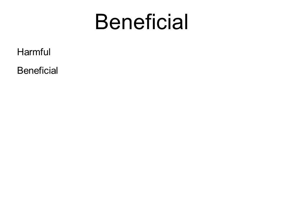 Beneficial Harmful Beneficial