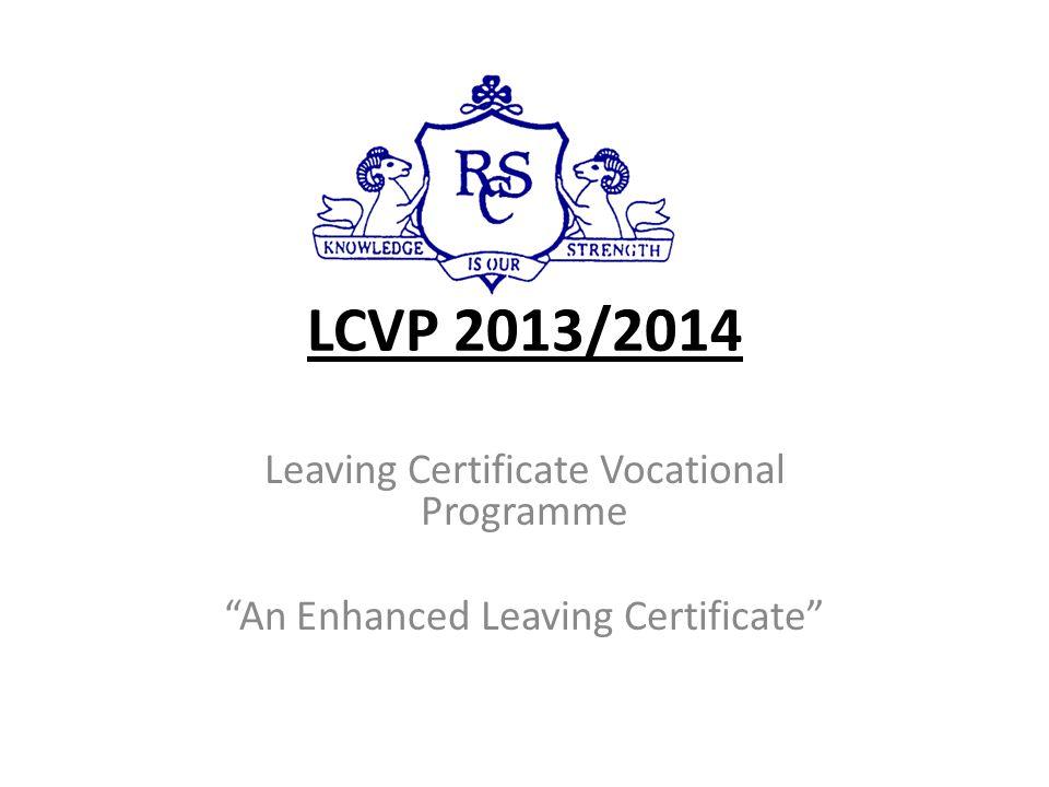 LCVP 2013/2014 Leaving Certificate Vocational Programme An Enhanced Leaving Certificate