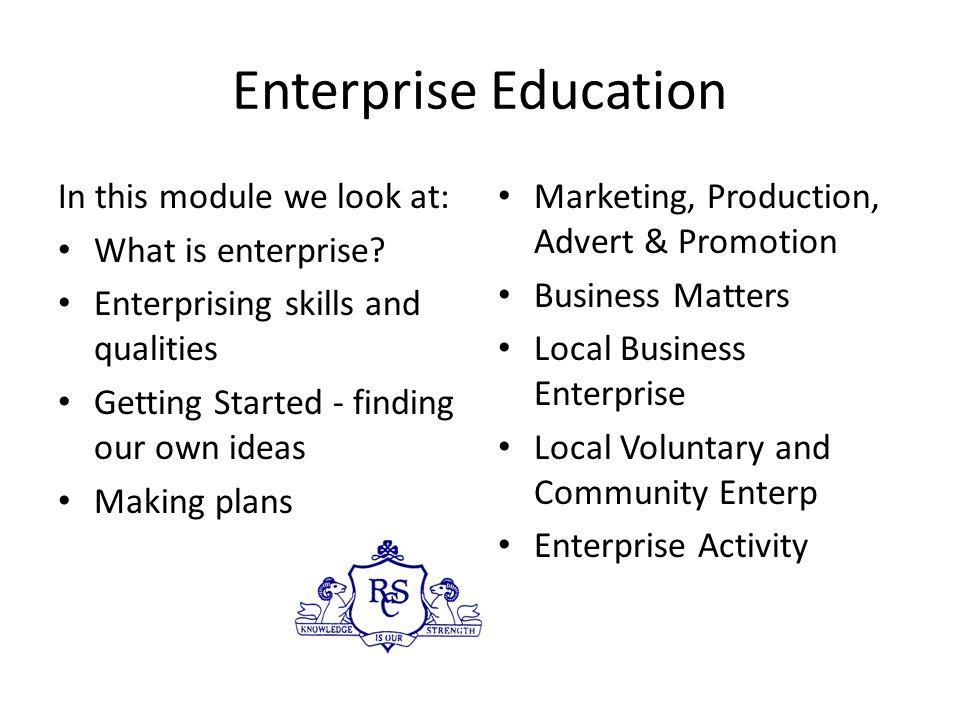 Enterprise Education In this module we look at: What is enterprise.