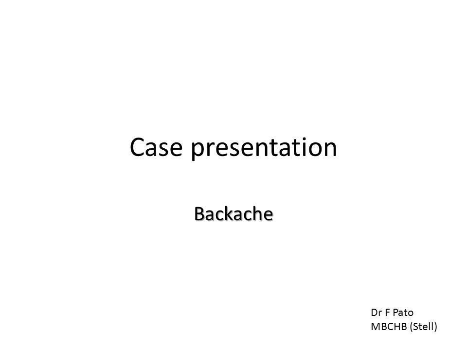 Case presentation Backache Dr F Pato MBCHB (Stell)