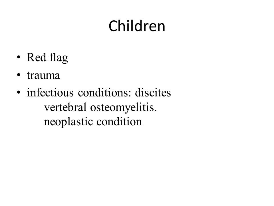 Children Red flag trauma infectious conditions: discites vertebral osteomyelitis.
