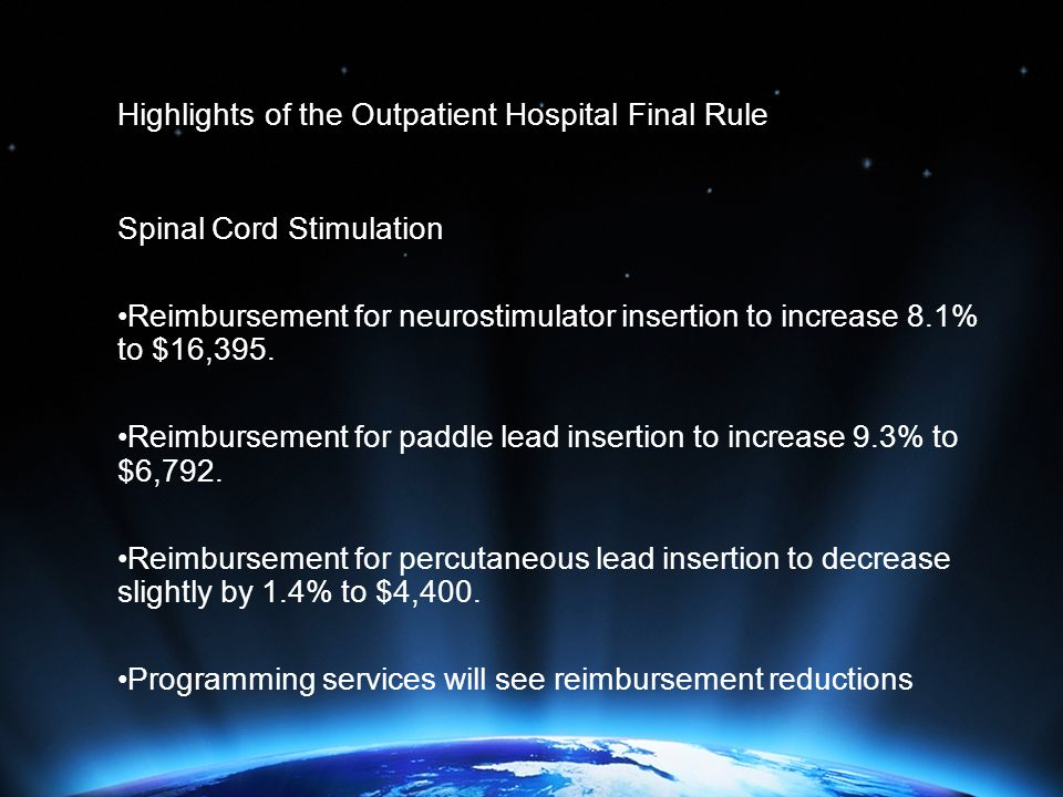 Highlights of the Outpatient Hospital Final Rule Spinal Cord Stimulation Reimbursement for neurostimulator insertion to increase 8.1% to $16,395.