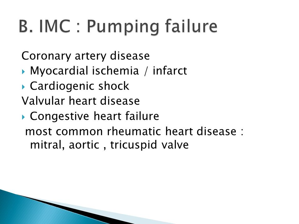 Coronary artery disease  Myocardial ischemia / infarct  Cardiogenic shock Valvular heart disease  Congestive heart failure most common rheumatic heart disease : mitral, aortic, tricuspid valve