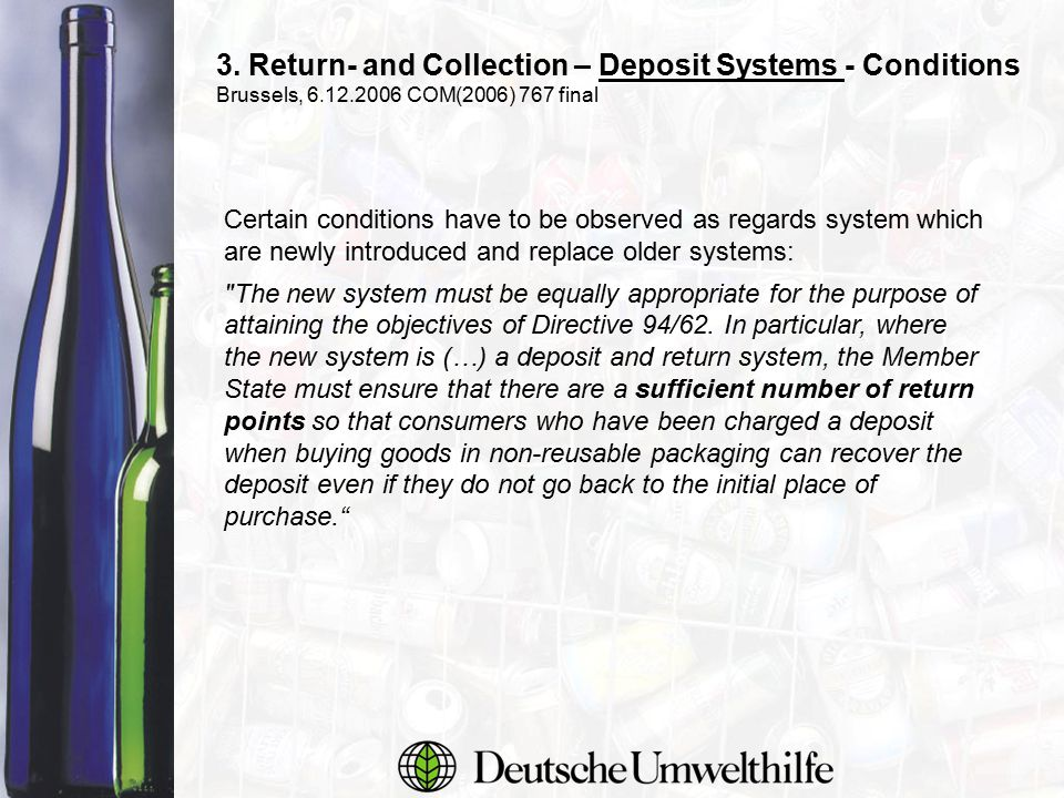 3. Return- and Collection – Deposit Systems - Conditions Brussels, 6.12.2006 COM(2006) 767 final Certain conditions have to be observed as regards sys