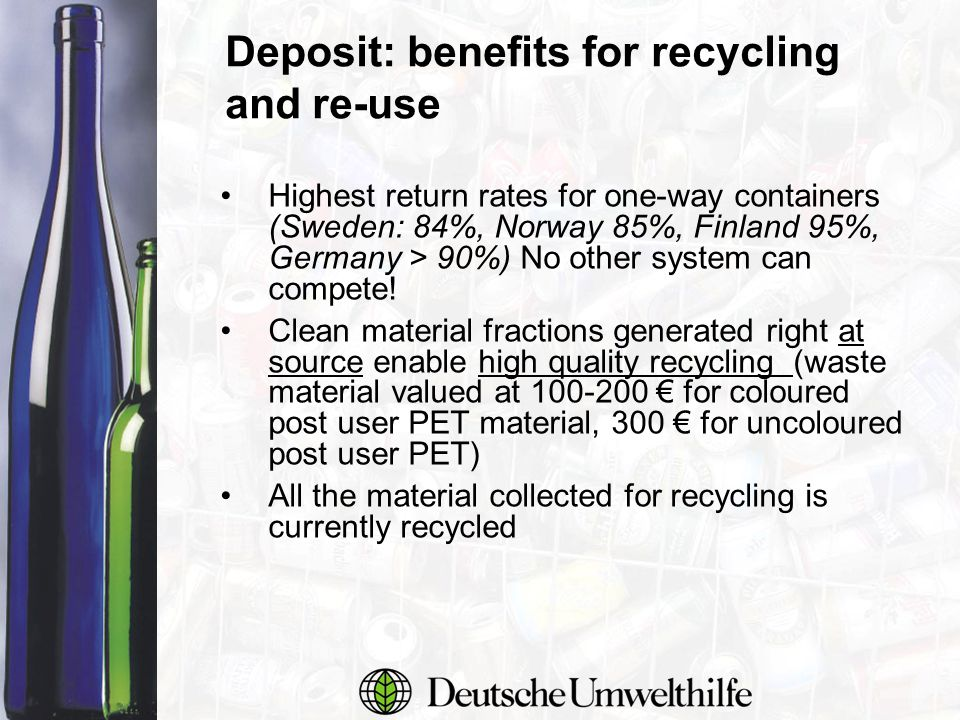 Highest return rates for one-way containers (Sweden: 84%, Norway 85%, Finland 95%, Germany > 90%) No other system can compete! Clean material fraction