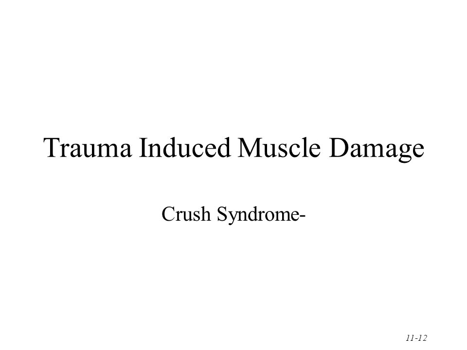 11-12 Trauma Induced Muscle Damage Crush Syndrome-