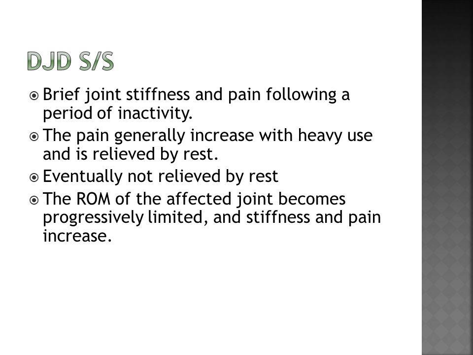  Brief joint stiffness and pain following a period of inactivity.