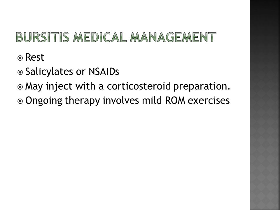  Rest  Salicylates or NSAIDs  May inject with a corticosteroid preparation.