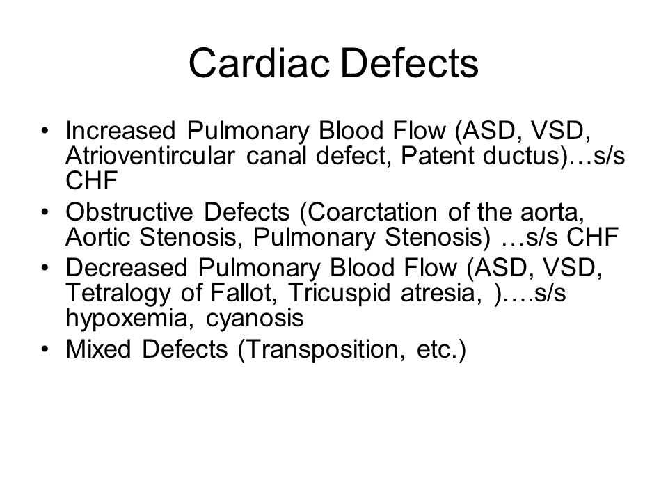 Cardiac Defects Increased Pulmonary Blood Flow (ASD, VSD, Atrioventircular canal defect, Patent ductus)…s/s CHF Obstructive Defects (Coarctation of th