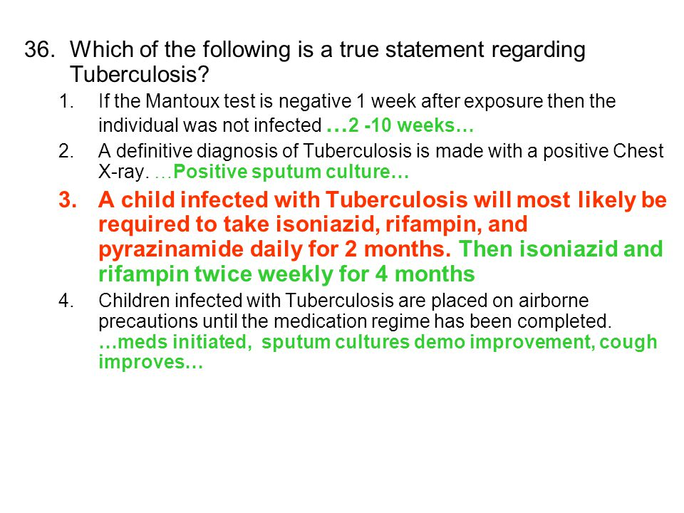 36.Which of the following is a true statement regarding Tuberculosis? 1.If the Mantoux test is negative 1 week after exposure then the individual was