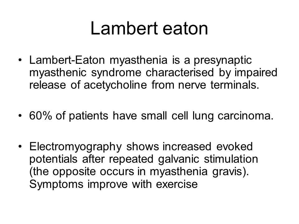 Lambert eaton Lambert-Eaton myasthenia is a presynaptic myasthenic syndrome characterised by impaired release of acetycholine from nerve terminals. 60