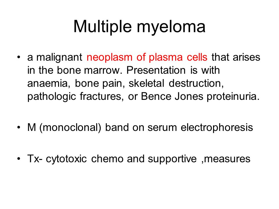 Multiple myeloma a malignant neoplasm of plasma cells that arises in the bone marrow. Presentation is with anaemia, bone pain, skeletal destruction, p