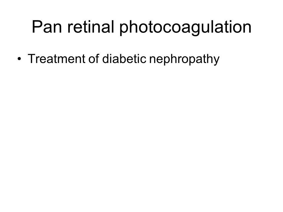 Pan retinal photocoagulation Treatment of diabetic nephropathy