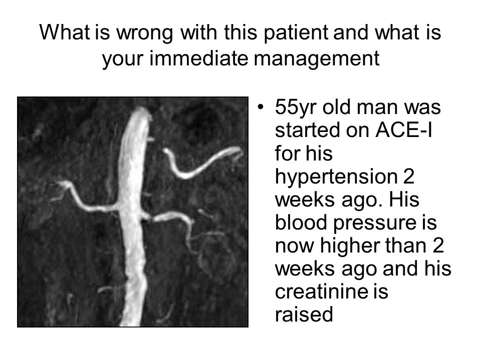 What is wrong with this patient and what is your immediate management 55yr old man was started on ACE-I for his hypertension 2 weeks ago. His blood pr