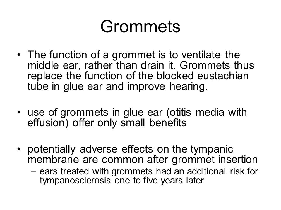 Grommets The function of a grommet is to ventilate the middle ear, rather than drain it. Grommets thus replace the function of the blocked eustachian