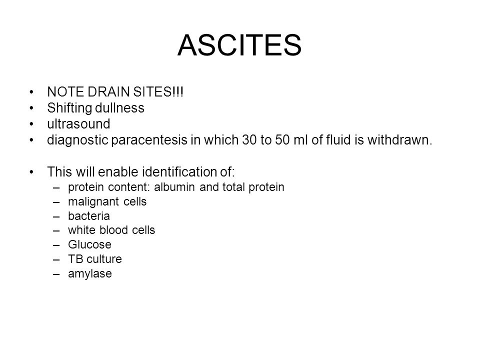 ASCITES NOTE DRAIN SITES!!! Shifting dullness ultrasound diagnostic paracentesis in which 30 to 50 ml of fluid is withdrawn. This will enable identifi