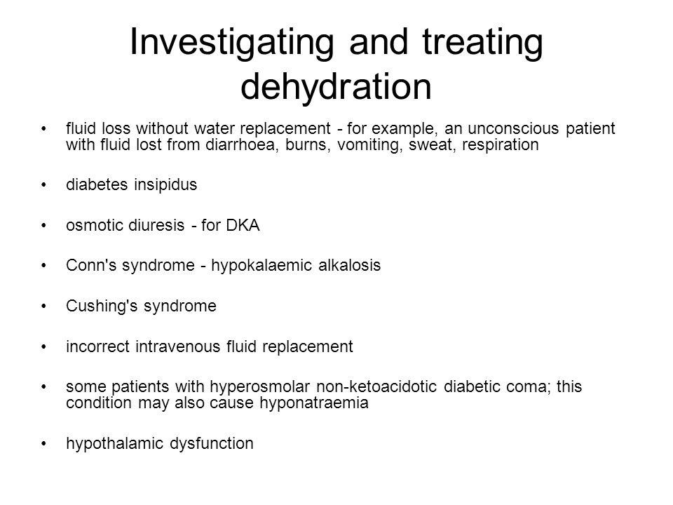 Investigating and treating dehydration fluid loss without water replacement - for example, an unconscious patient with fluid lost from diarrhoea, burn