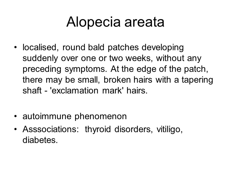 Alopecia areata localised, round bald patches developing suddenly over one or two weeks, without any preceding symptoms.