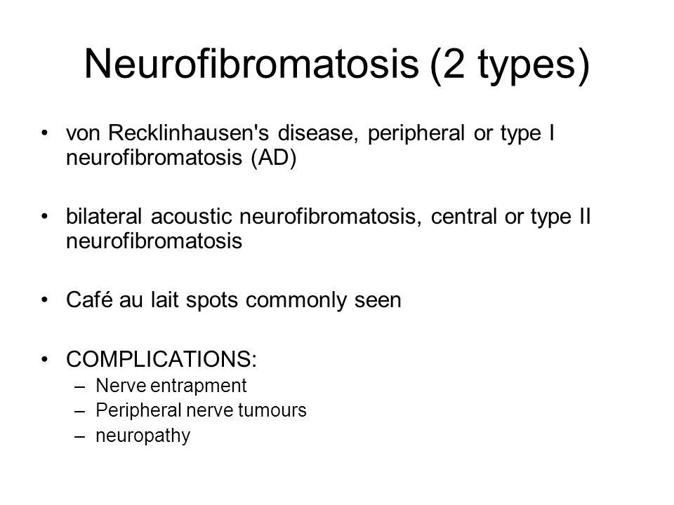 Neurofibromatosis (2 types) von Recklinhausen's disease, peripheral or type I neurofibromatosis (AD) bilateral acoustic neurofibromatosis, central or