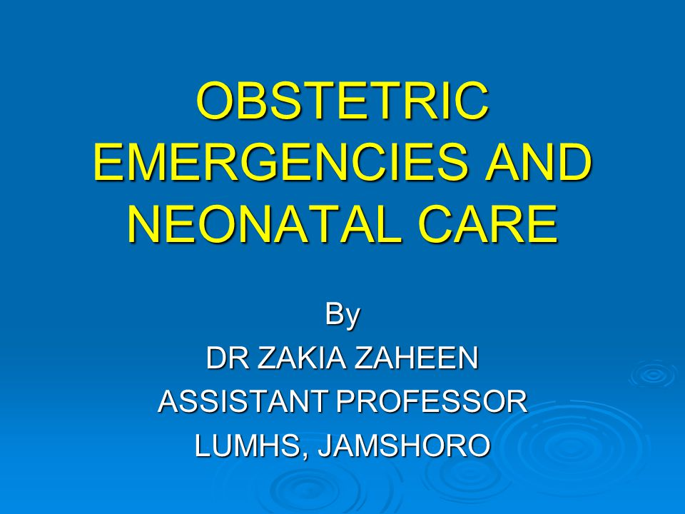Obstetrical Emergencies These could be the best calls that you will ever go on or the absolute worst nightmares you could ever imagine!