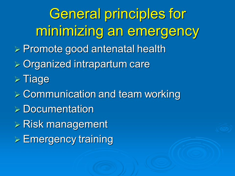 General principles for minimizing an emergency  Promote good antenatal health  Organized intrapartum care  Tiage  Communication and team working 