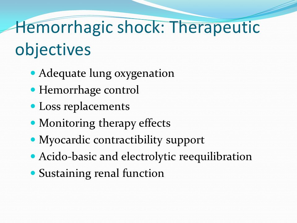 Hemorrhagic shock: Therapeutic objectives Adequate lung oxygenation Hemorrhage control Loss replacements Monitoring therapy effects Myocardic contract