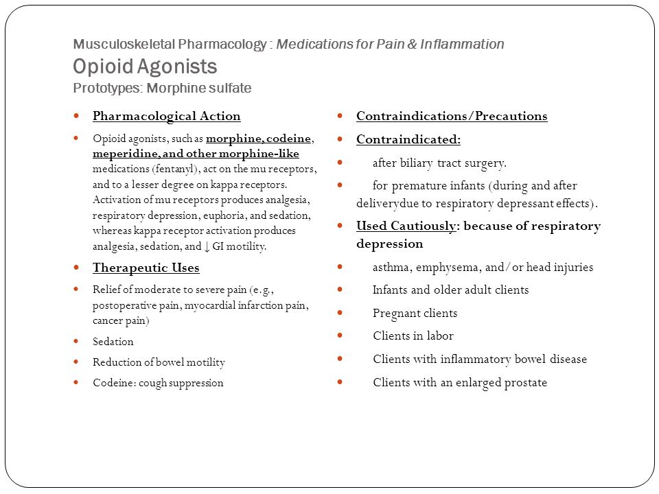 Musculoskeletal Pharmacology : Medications for Pain & Inflammation Opioid Agonists Prototypes: Morphine sulfate Pharmacological Action Opioid agonists