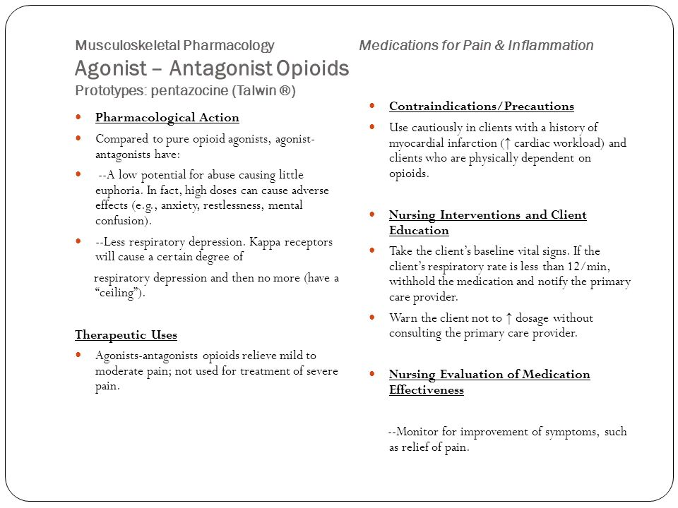 Musculoskeletal Pharmacology Medications for Pain & Inflammation Agonist – Antagonist Opioids Prototypes: pentazocine (Talwin ®) Pharmacological Actio