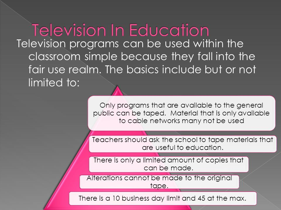 Television programs can be used within the classroom simple because they fall into the fair use realm. The basics include but or not limited to: Only