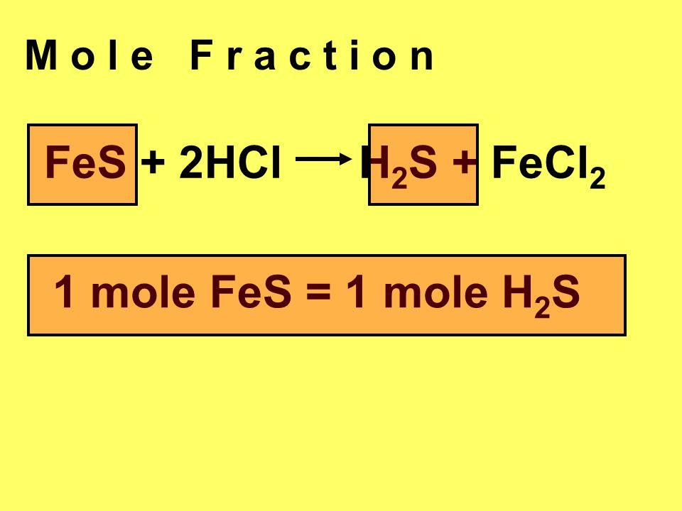 M o l e F r a c t i o n FeS + 2HCl H 2 S + FeCl 2 1 mole FeS = 1 mole H 2 S