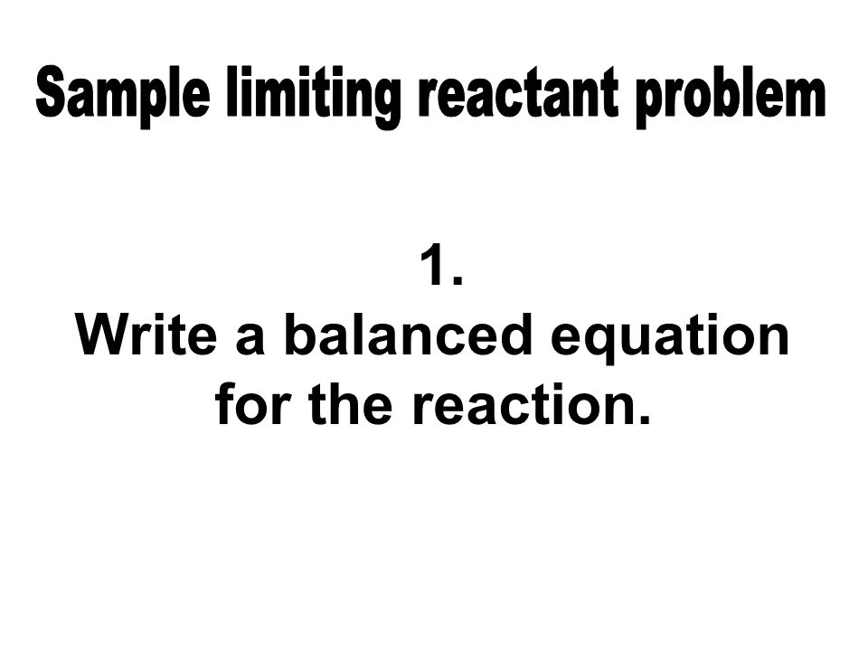1. Write a balanced equation for the reaction.