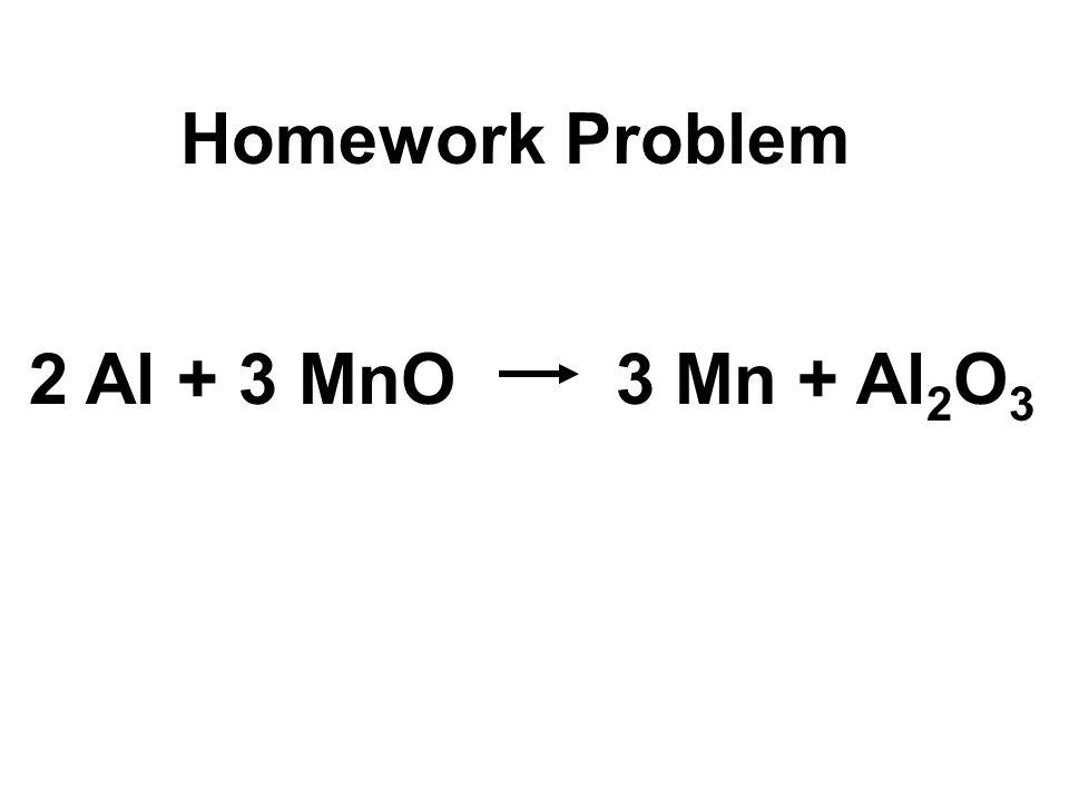 2 Al + 3 MnO 3 Mn + Al 2 O 3 Homework Problem