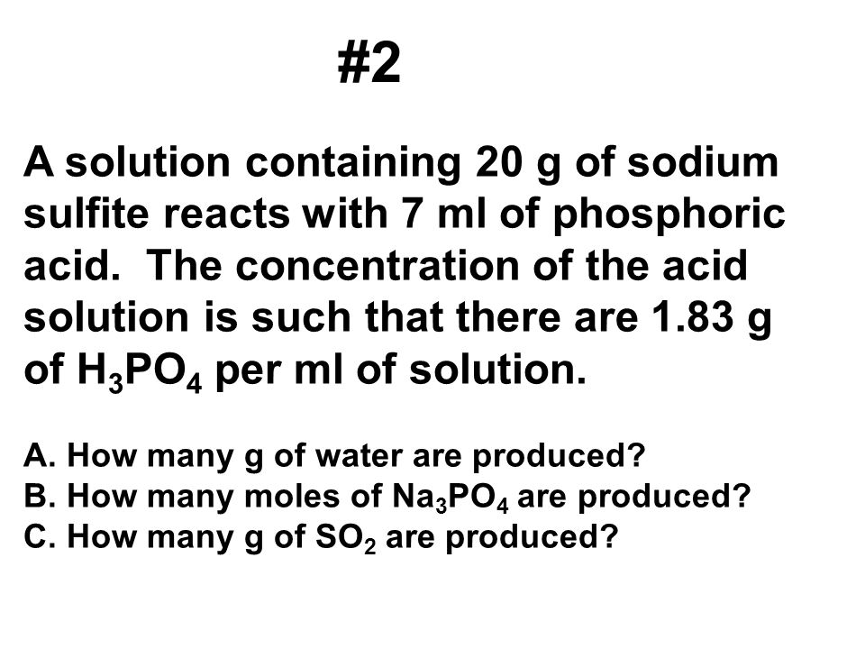 A solution containing 20 g of sodium sulfite reacts with 7 ml of phosphoric acid.