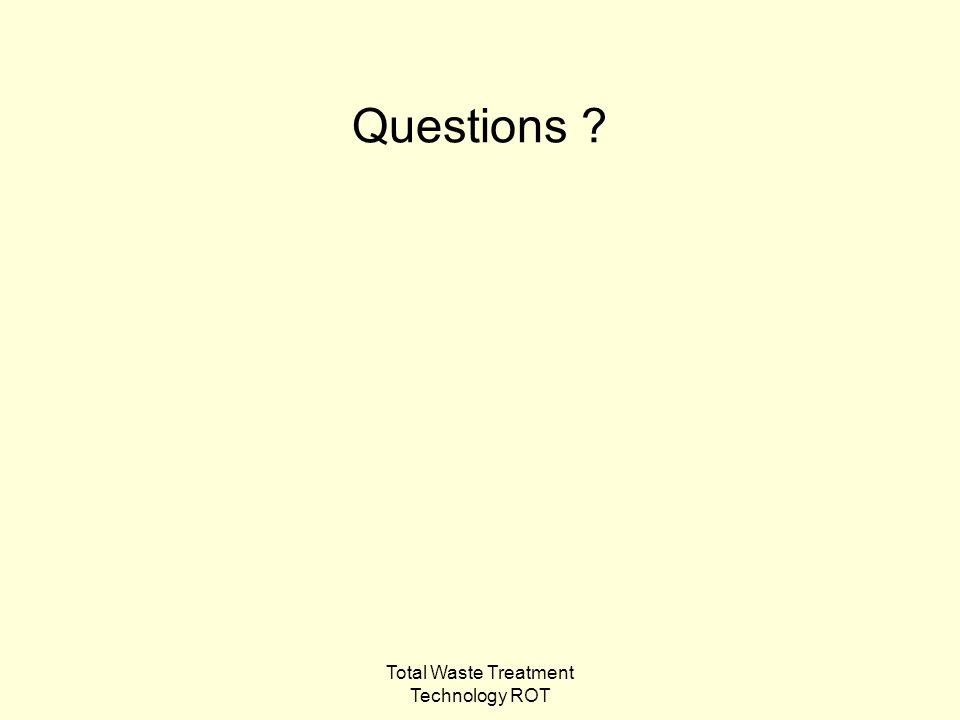 Total Waste Treatment Technology ROT Questions