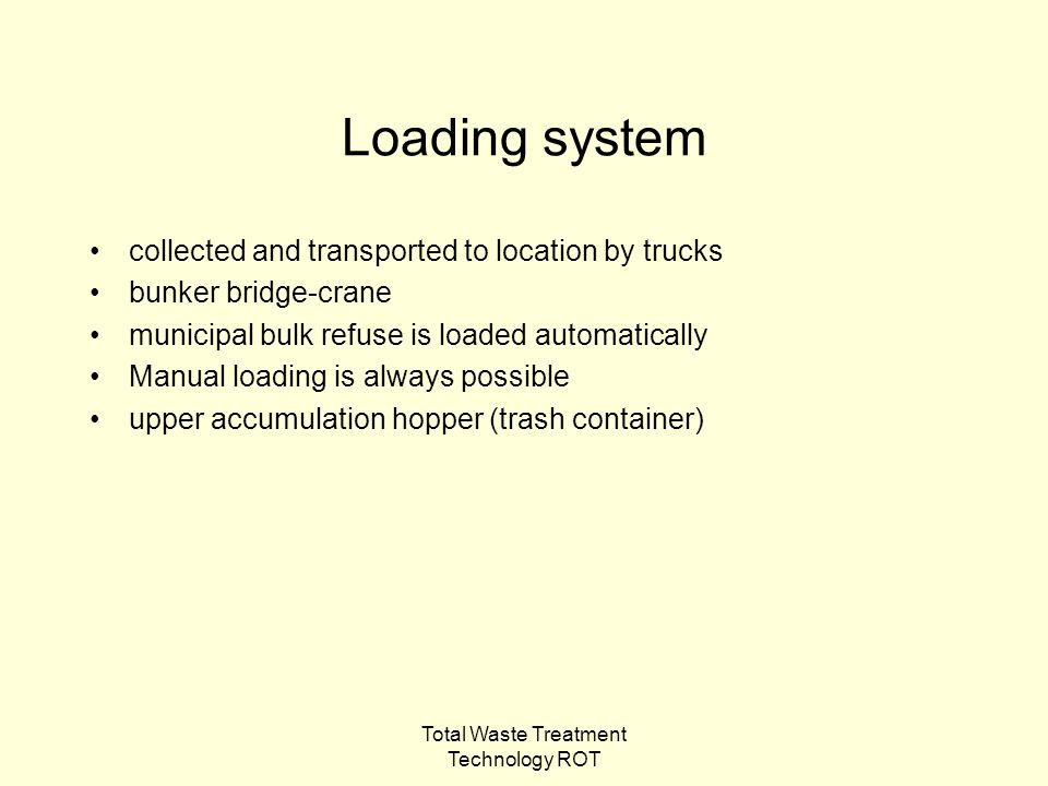 Total Waste Treatment Technology ROT Loading system collected and transported to location by trucks bunker bridge-crane municipal bulk refuse is loaded automatically Manual loading is always possible upper accumulation hopper (trash container)