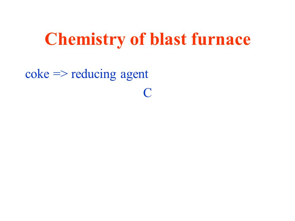 Chemistry of blast furnace coke => reducing agent C