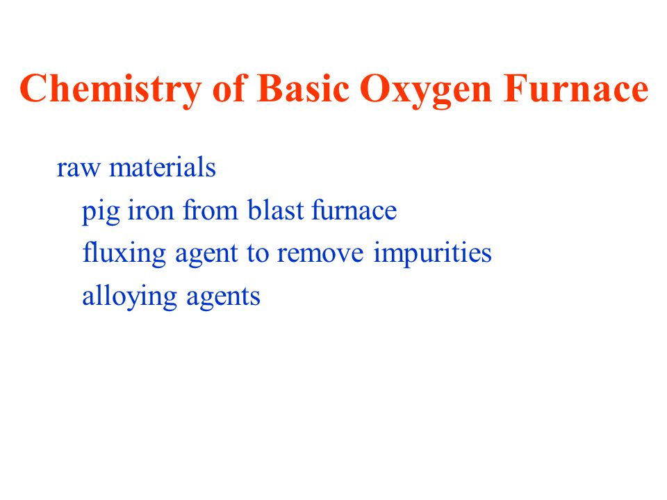 Chemistry of Basic Oxygen Furnace raw materials pig iron from blast furnace fluxing agent to remove impurities alloying agents