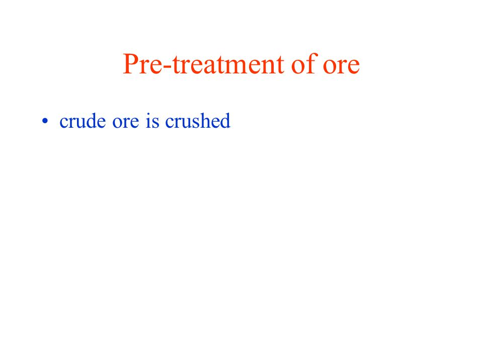 Pre-treatment of ore crude ore is crushed
